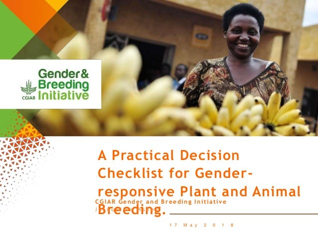 1 7 M a y 2 0 1 8 A Practical Decision Checklist for Gender- responsive Plant and Animal Breeding. CGIAR Gender and Breedi...