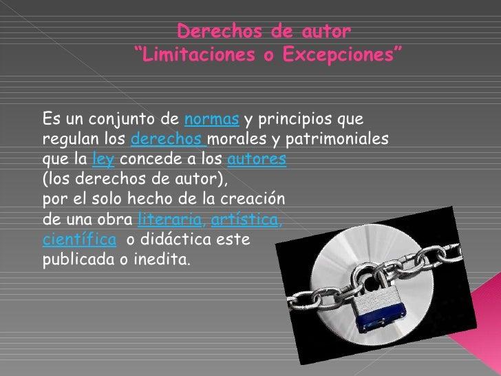 """Derechos de autor  """" Limitaciones o Excepciones"""" Es un conjunto de  normas  y principios que regulan los  derechos  morale..."""