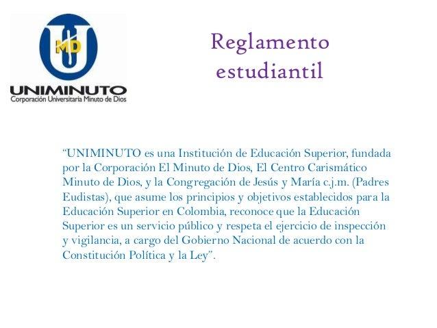 """Reglamento                              estudiantil""""UNIMINUTO es una Institución de Educación Superior, fundadapor la Corp..."""