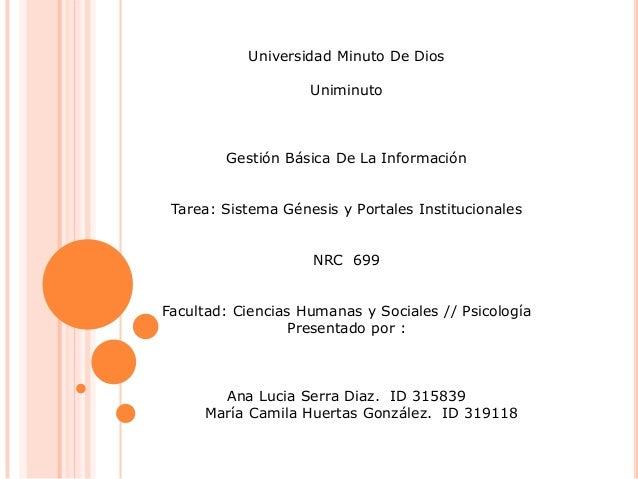 Universidad Minuto De Dios                    Uniminuto        Gestión Básica De La Información Tarea: Sistema Génesis y P...