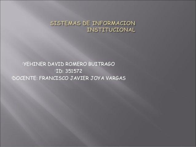 YEHINER DAVID ROMERO BUITRAGO ID: 351572 DOCENTE: FRANCISCO JAVIER JOYA VARGAS