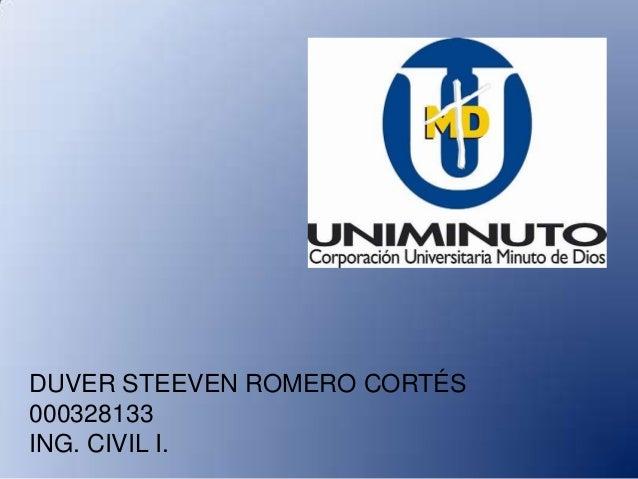 DUVER STEEVEN ROMERO CORTÉS 000328133 ING. CIVIL I.