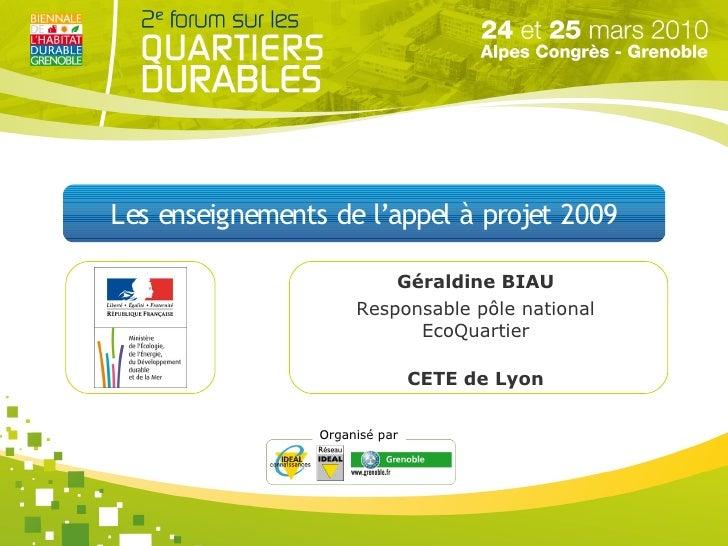 Les enseignements de l'appel à projet 2009                            Géraldine BIAU                       Responsable pôl...