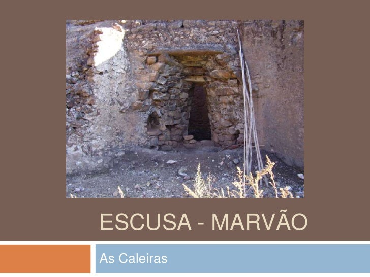 ESCUSA - MARVÃO As Caleiras