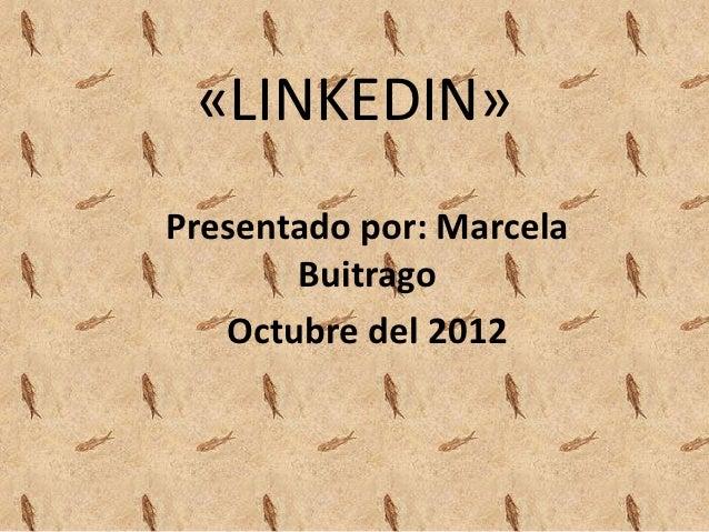 «LINKEDIN»Presentado por: Marcela       Buitrago   Octubre del 2012