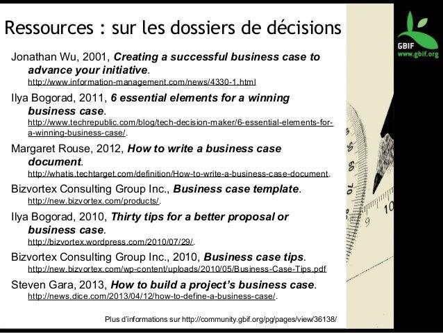 Ressources : sur les dossiers de décisions Jonathan Wu, 2001, Creating a successful business case to advance your initiati...