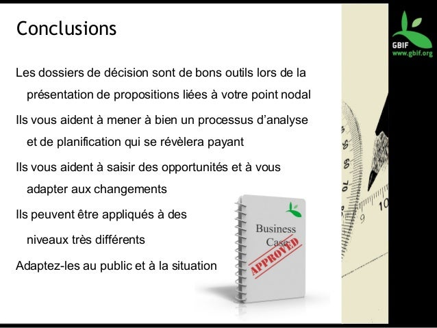 Conclusions Les dossiers de décision sont de bons outils lors de la présentation de propositions liées à votre point nodal...