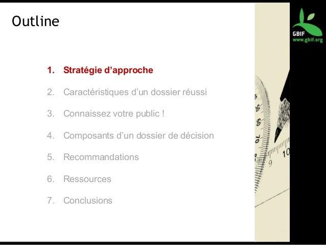 Outline 1. Stratégie d'approche 2. Caractéristiques d'un dossier réussi 3. Connaissez votre public ! 4. Composants d'un do...