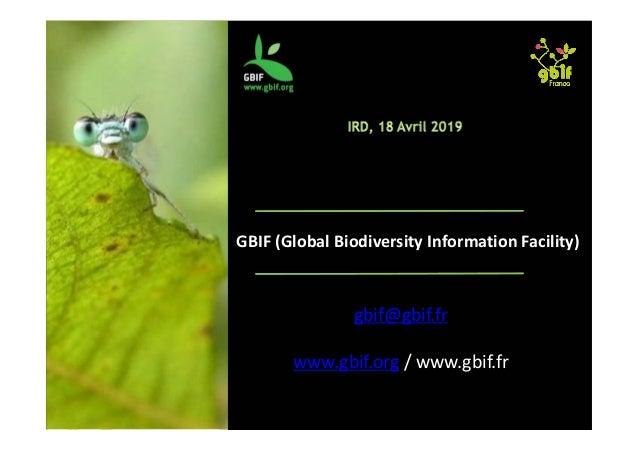 GBIF(GlobalBiodiversityInformationFacility) gbif@gbif.fr www.gbif.org /www.gbif.fr