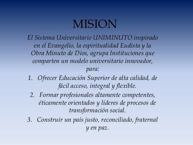 MISIONEl Sistema Universitario UNIMINUTO inspirado   en el Evangelio, la espiritualidad Eudista y la Obra Minuto de Dios, ...