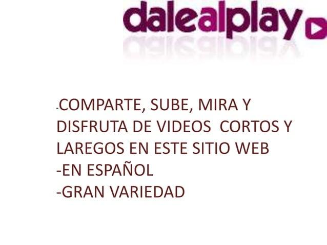 -COMPARTE, SUBE, MIRA Y  DISFRUTA DE VIDEOS CORTOS Y  LAREGOS EN ESTE SITIO WEB  -EN ESPAÑOL  -GRAN VARIEDAD