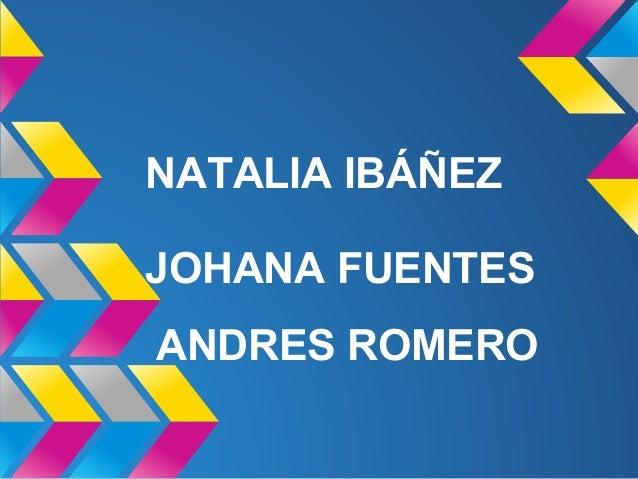 NATALIA IBÁÑEZ ANDRES ROMERO JOHANA FUENTES