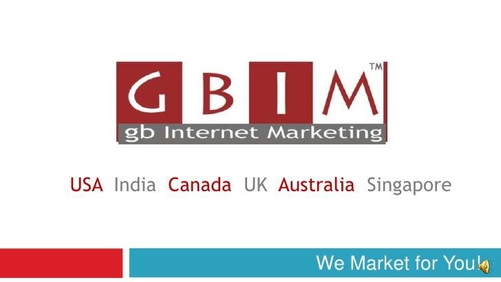 USA  India  Canada  UK  Australia  Singapore<br />We Market for You!<br />