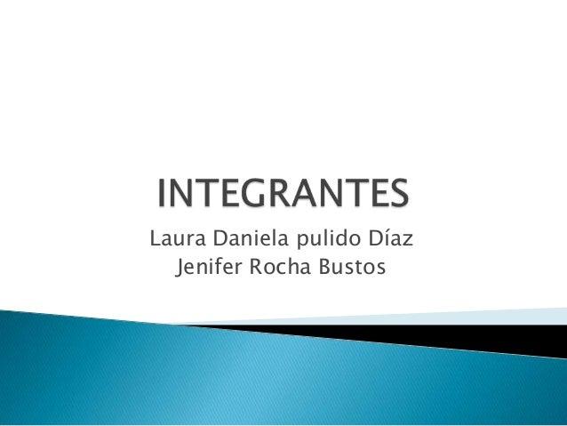 Laura Daniela pulido Díaz  Jenifer Rocha Bustos