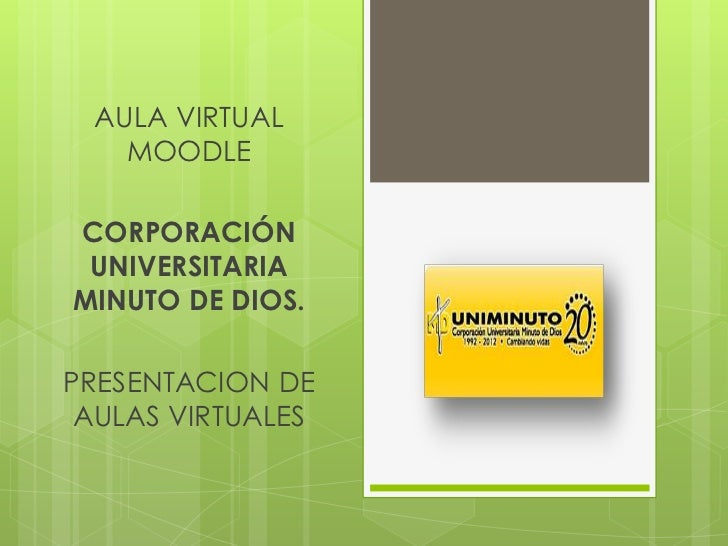 AULA VIRTUAL   MOODLECORPORACIÓN UNIVERSITARIAMINUTO DE DIOS.PRESENTACION DE AULAS VIRTUALES