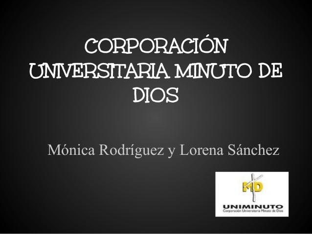 CORPORACIÓN UNIVERSITARIA MINUTO DE DIOS Mónica Rodríguez y Lorena Sánchez
