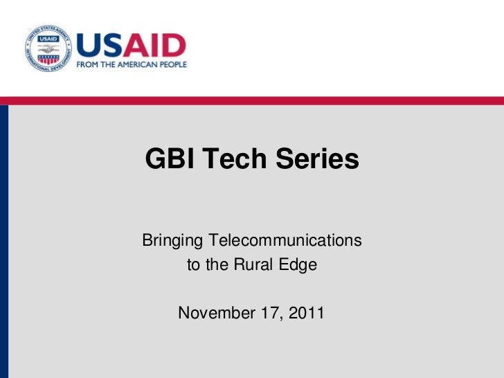 GBI Tech SeriesBringing Telecommunications      to the Rural Edge    November 17, 2011