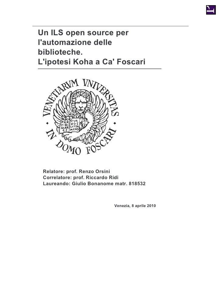 Un ILS open source per l'automazione delle biblioteche. L'ipotesi Koha a Ca' Foscari      Relatore: prof. Renzo Orsini  Co...