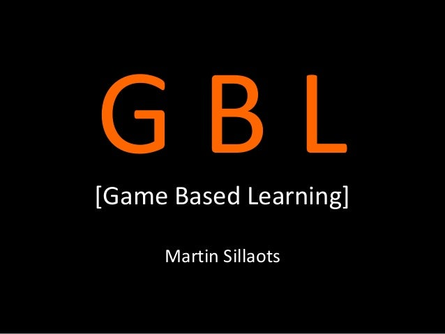GBL  [Game Based Learning] Martin Sillaots