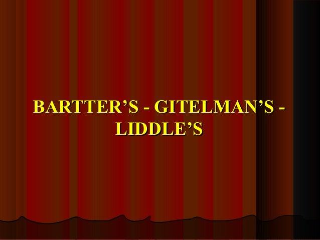 BARTTER'S - GITELMAN'S -BARTTER'S - GITELMAN'S - LIDDLE'SLIDDLE'S