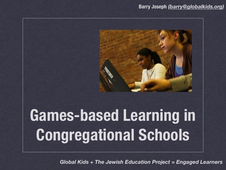 Barry Joseph (barry@globalkids.org)Games-based Learning in Congregational Schools    Global Kids + The Jewish Education Pr...