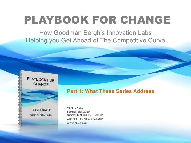 PLAYBOOK FOR CHANGE<br />How Goodman Bergh's Innovation Labs<br />Helping you Get Ahead of The Competitive Curve<br />Part...