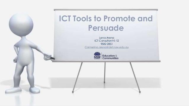 Lena ArenaICT Consultant K-129582 2851Carmelina.arena@det.nsw.edu.auICT Tools to Promote andPersuade
