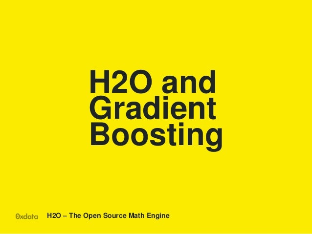 H2O – The Open Source Math Engine H2O and Gradient Boosting