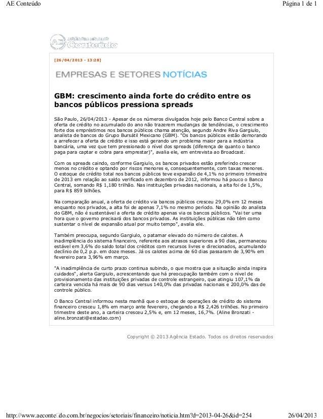 [26/04/2013 - 13:28]GBM: crescimento ainda forte do crédito entre osbancos públicos pressiona spreadsSão Paulo, 26/04/2013...