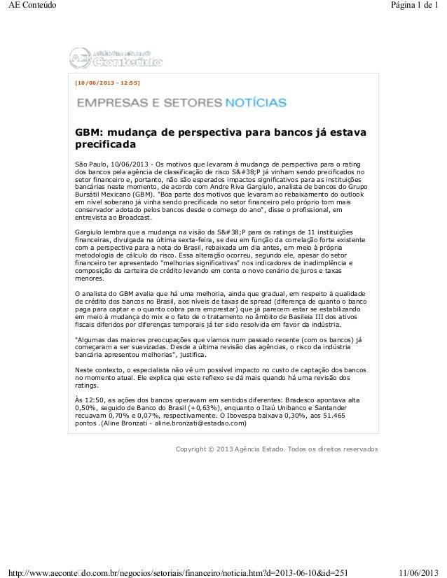 [10/06/2013 - 12:55]GBM: mudança de perspectiva para bancos já estavaprecificadaSão Paulo, 10/06/2013 - Os motivos que lev...