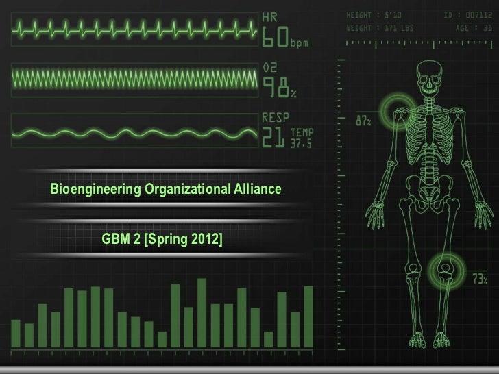 Bioengineering Organizational Alliance        GBM 2 [Spring 2012]