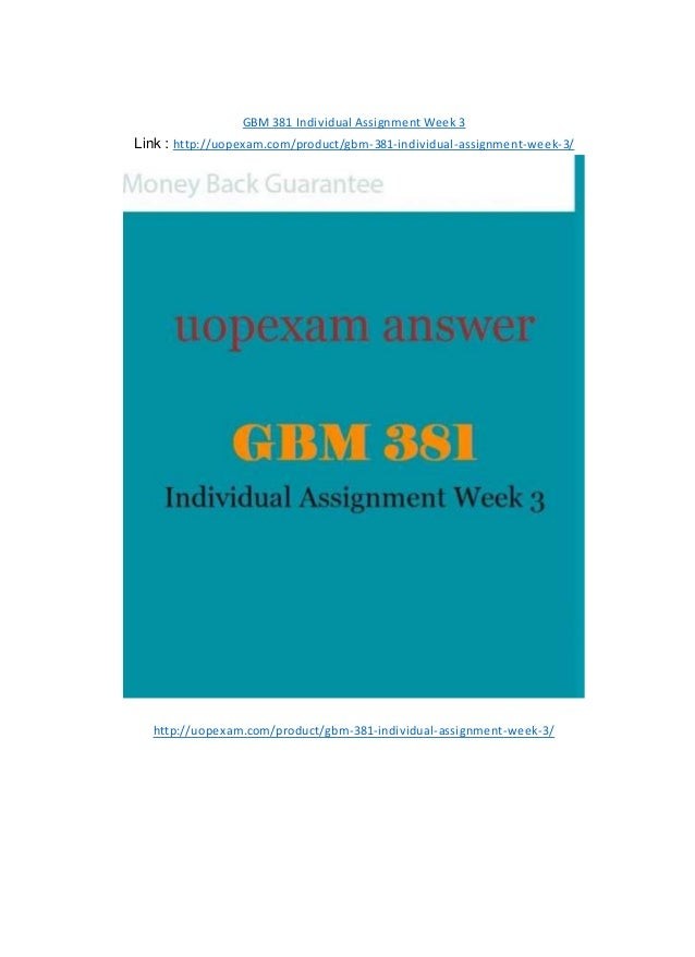 GBM 381 Individual Assignment Week 3 Link : http://uopexam.com/product/gbm-381-individual-assignment-week-3/ http://uopexa...
