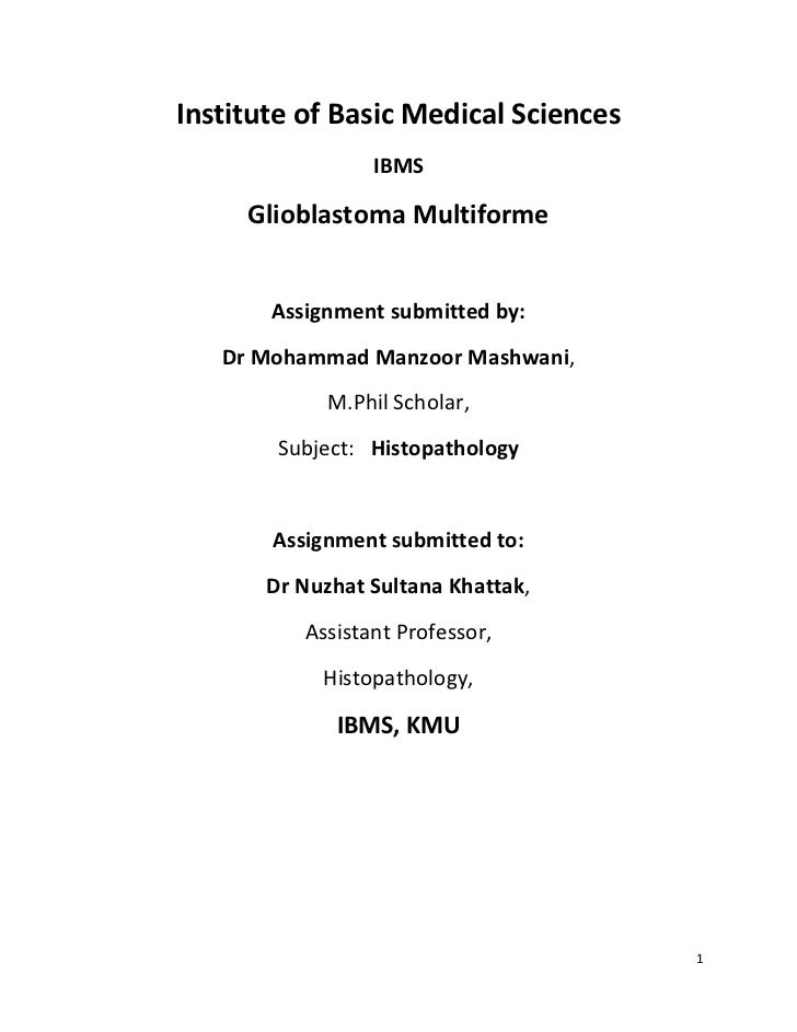 Institute of Basic Medical Sciences                 IBMS     Glioblastoma Multiforme       Assignment submitted by:   Dr M...