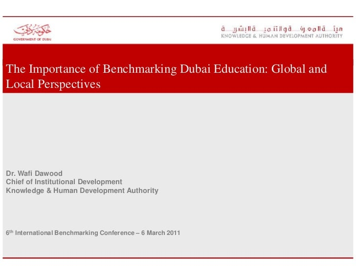 The Importance of Benchmarking Dubai Education: Global andLocal PerspectivesDr. Wafi DawoodChief of Institutional Developm...