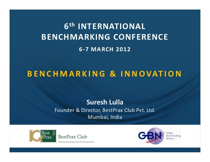 6 th INTERNATIONAL   BENCHMARKING CONFERENCE                 6-7 MARCH 2012B E N C H M A R K I N G & I N N O VAT I O N    ...