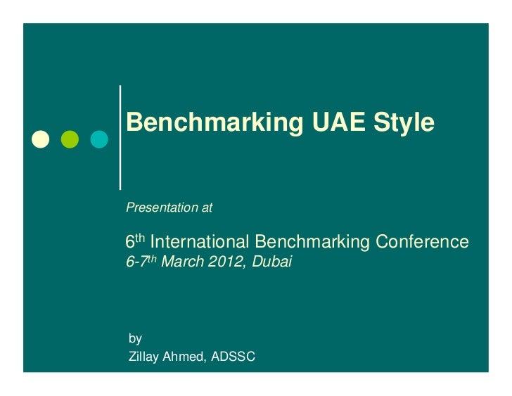 Benchmarking UAE StylePresentation at6th International Benchmarking Conference6-7th March 2012, DubaibyZillay Ahmed, ADSSC