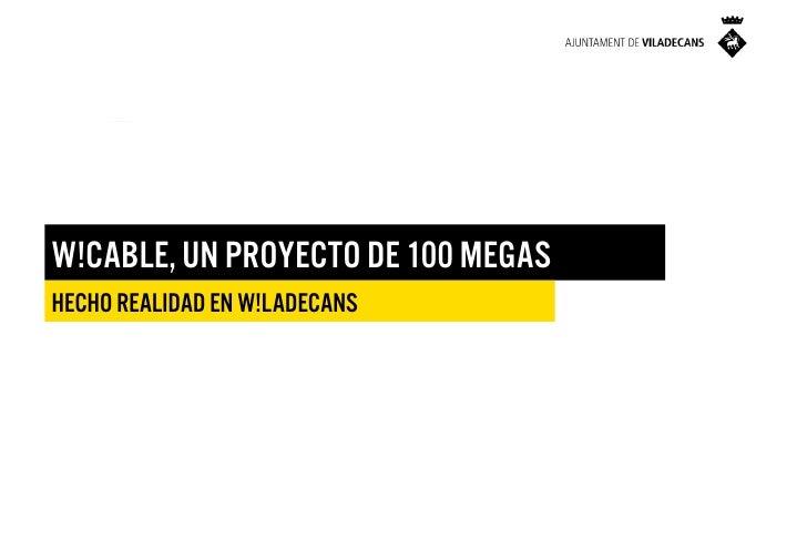 LE   W!CABW!CABLE, UN PROYECTO DE 100 MEGASHECHO REALIDAD EN W!LADECANS