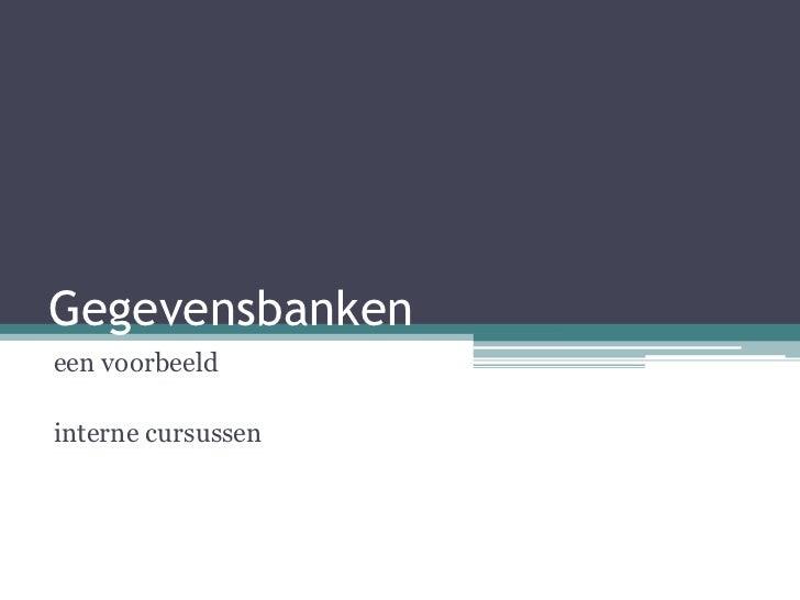 Gegevensbankeneen voorbeeldinterne cursussen                    1