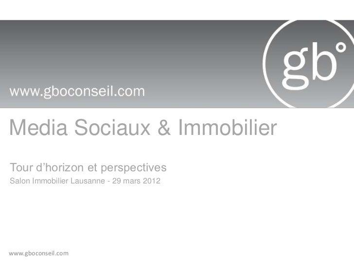 Media Sociaux & ImmobilierTour d'horizon et perspectivesSalon Immobilier Lausanne - 29 mars 2012www.gboconseil.com