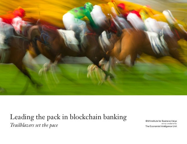 Leading the pack in blockchain banking Trailblazers set the pace IBM Institute for Business Value The Economist Intelligen...