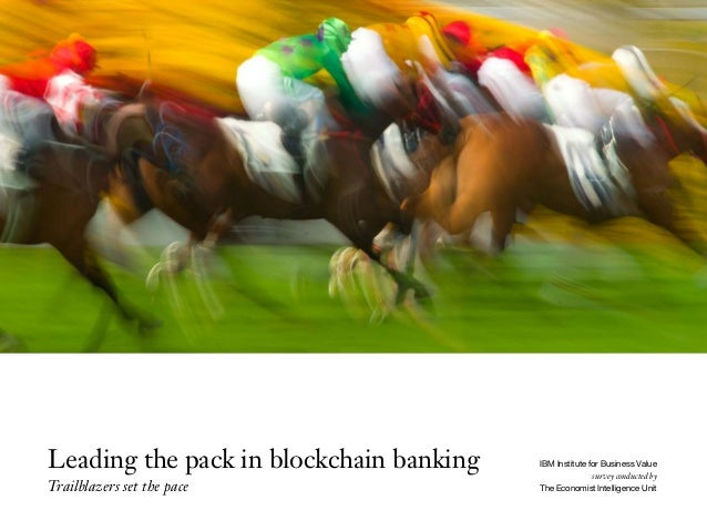 Leading the pack in blockchain banking Trailblazers set the pace IBM Institute for Business Value survey conducted by The ...