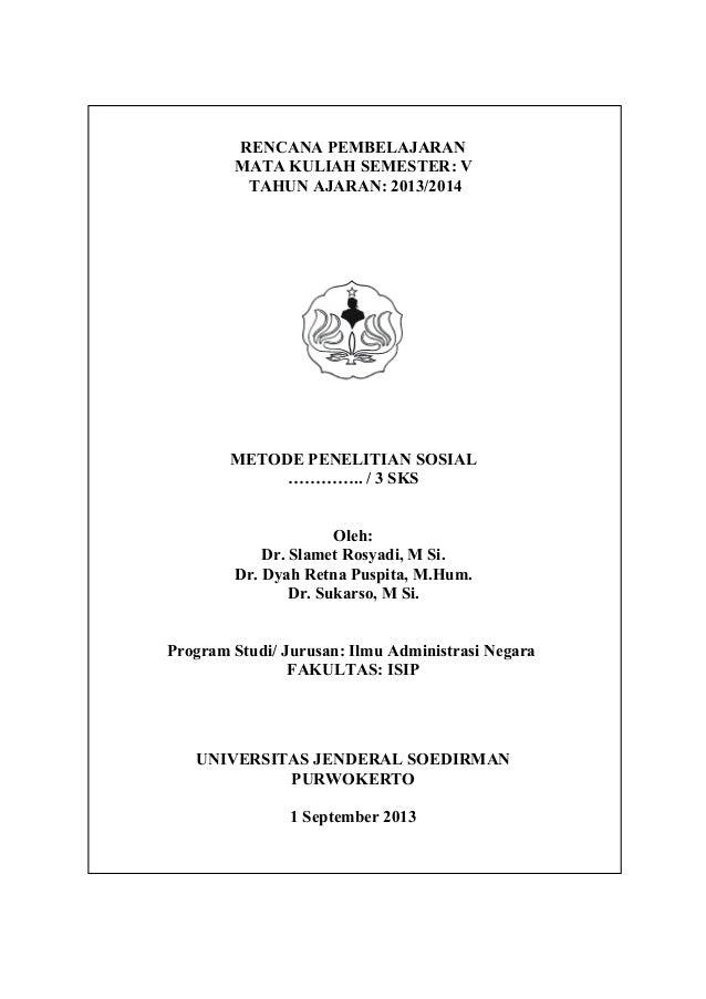 RENCANA PEMBELAJARAN MATA KULIAH SEMESTER: V TAHUN AJARAN: 2013/2014 METODE PENELITIAN SOSIAL ………….. / 3 SKS Oleh: Dr. Sla...