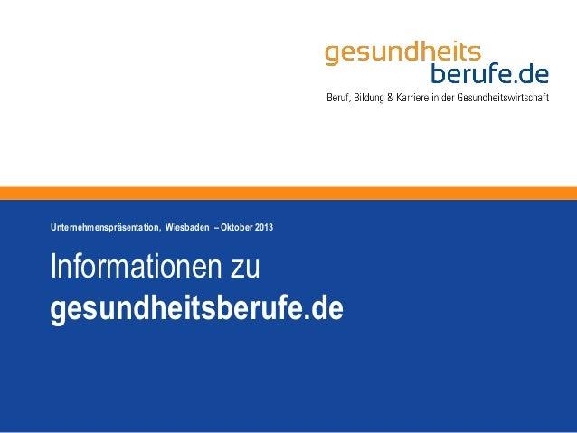Informationen zu gesundheitsberufe.de Unternehmenspräsentation, Wiesbaden – Oktober 2013