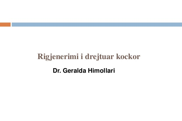 Rigjenerimi i drejtuar kockor  Dr. Geralda Himollari