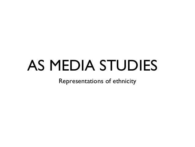 AS MEDIA STUDIES  Representations of ethnicity