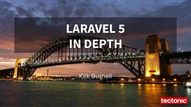 LARAVEL 5 IN DEPTH Kirk Bushell