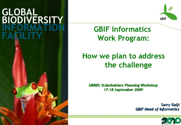 GLOBAL BIODIVERSITY INFORMATION FACILITY Samy Gaiji GBIF Head of Informatics GBRDS Stakeholders Planning Workshop 17-18 Se...