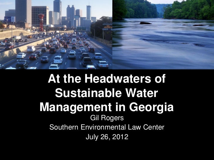At the Headwaters of  Sustainable WaterManagement in Georgia            Gil Rogers Southern Environmental Law Center      ...