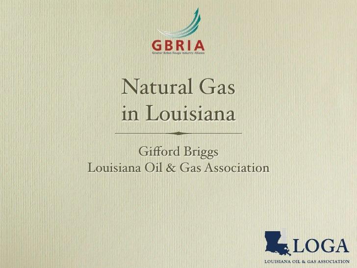 Natural Gas     in Louisiana         Gifford BriggsLouisiana Oil & Gas Association
