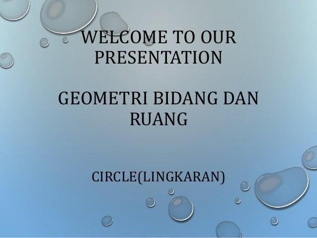 WELCOME TO OUR PRESENTATION GEOMETRI BIDANG DAN RUANG CIRCLE(LINGKARAN)